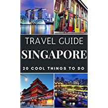 Singapore 2018 : 20 Cool Things to do during your Trip to Singapore: Top 20 Local Places You Can't Miss! (Travel Guide Singapore) (English Edition)
