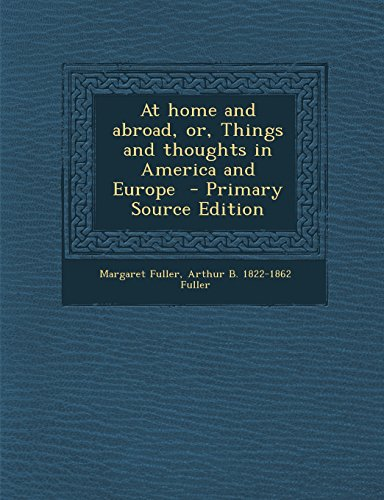 At home and abroad, or, Things and thoughts in America and Europe