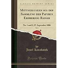 Mittheilungen aus der Sammlung der Papyrus Erzherzog Rainer, Vol. 1: No. 1 und 2; 27. September 1886 (Classic Reprint)