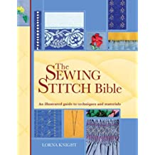 The Sewing Stitch Bible: An Illustrated Guide to Techniques and Materials (Needlecraft Bibles)