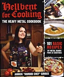 Hellbent for Cooking: The Heavy Metal Cookbook by Annick Giroux (2009-11-24)