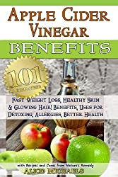 Apple Cider Vinegar Benefits:: 101 Apple Cider Vinegar Benefits for Weight Loss, Healthy Skin & Glowing Hair! Uses for Detoxing, Allergies, Better Health with Recipes and Cures from Nature's Remedy by Michaels, Alice (2013) Paperback