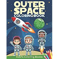 Outer Space Coloring Book: Activity Book For Kids Ages 4-8 With Cute Illustrations of Astronauts, Rockets, Cute Aliens, Games and more (Kidd
