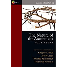 The Nature of the Atonement: Four Views (Spectrum  Multiview Book Series) (English Edition)
