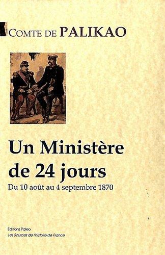 Un Ministère de 24 jours : Du 10 août au 4 septembre 1870 par Comte de Palikao