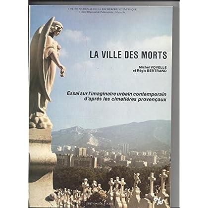 La Ville des morts : Essai sur l'imaginaire urbain contemporain d'après les cimetières provençaux