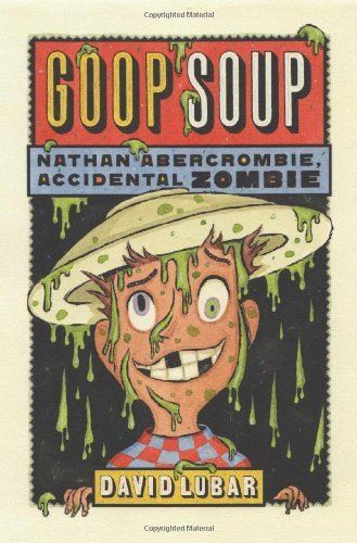 Goop Soup: Nathan Abercrombie, Accidental Zombie #3 by David Lubar (2010-04-27)