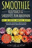 Produkt-Bild: Smoothie Rezeptbuch & Smoothies zum Abnehmen: Die 120 besten Smoothie Rezepte - Gesund schnell Abnehmen, Entgiften & Entschlacken - Inkl. Smoothie Bowls, Grüne Smoothies und 14 Tage Diät Challenge