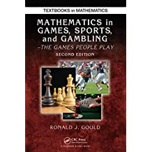 Mathematics in Games, Sports, and Gambling: The Games People Play, Second Edition (Textbooks in Mathematics)