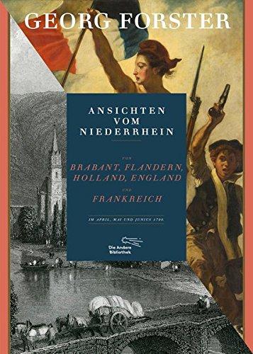 Ansichten vom Niederrhein, von Brabant, Flandern, Holland, England und Frankreich im April, Mai und Junius 1790 (Foliobände der Anderen Bibliothek, Band 18)