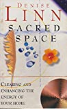 Sacred Space: Enhancing the Energy of Your Home and Office: Clearing and Enhancing the Energy of Your Home
