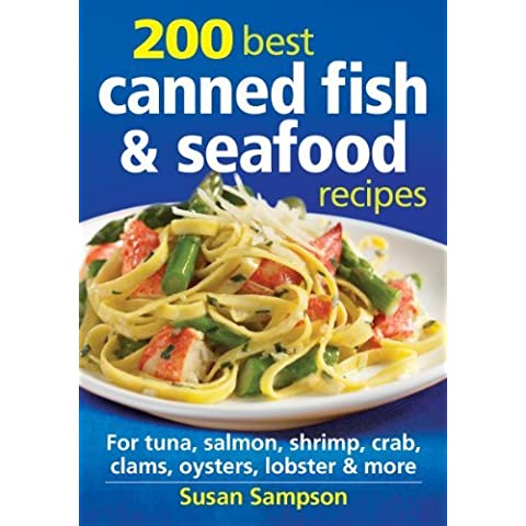 200 Best Canned Fish & Seafood Recipes: For Salmon, Tuna, Shrimp, Crab, Lobster, Oysters & More by Susan Sampson (2012-10-25)