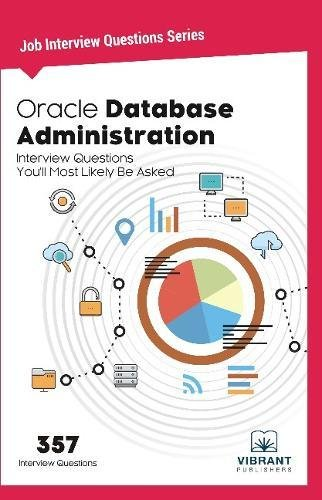 Oracle Database Administration Interview Questions You'll Most Likely Be Asked: Interview Questions You'll Most Likely Be Asked: Volume 1 (Job Interview Questions Series)