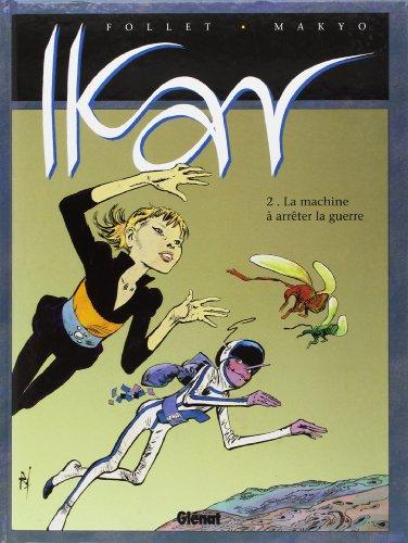 Ikar, tome 2 : La machine à arrêter la guerre