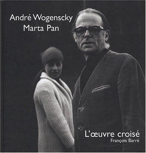 André Wogenscky - Marta Pan : L'oeuvre croisé