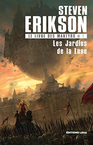 Le Livre des Martyrs T1, les Jardins de la Lune par Steven Erikson