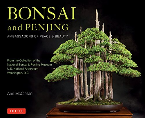 Bonsai and Penjing: Ambassadors of Peace & Beauty por Ann McClellan