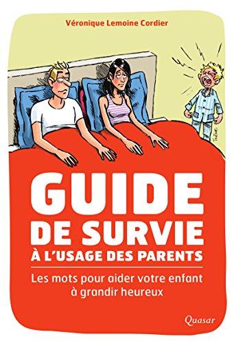 Guide de survie à l'usage des parents: Les mots pour aider votre enfant à grandir heureux
