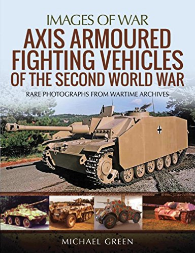 Axis armoured fighting vehicles of the second world war: rare photographs from wartime archives (images of war) (english edition)