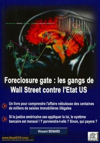 Foreclosure gate : les gangs de Wall Street contre l'Etat US : Un livre pour comprendre l'affaire nébuleuse des centaines de milliers de saisies immobilières illégales.