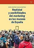 Realidad y posibilidades del marketing en los museos de España (Biblioteconomía y Administración cultural)