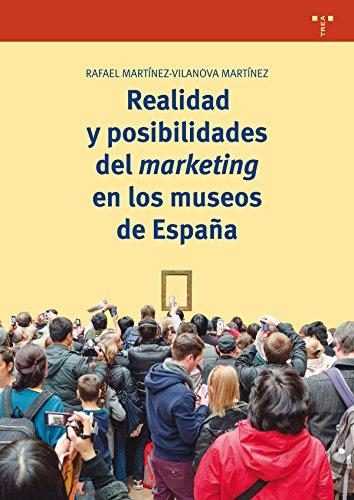 Realidad y posibilidades del marketing en los museos de España (Biblioteconomía y Administración cultural) por Rafael Martínez-Vilanova Martínez