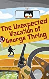 The Unexpected Vacation of George Thring by Alastair Puddick