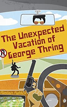 The Unexpected Vacation of George Thring by [Puddick, Alastair]