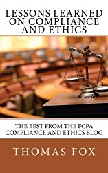 Lessons Learned on Compliance and Ethics: The Best from the FCPA Compliance and Ethics Blog by Thomas Fox (2012-02-09)