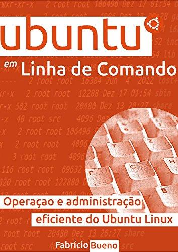 Ubuntu em Linha de Comando: Operação e Administração Eficiente do Ubuntu Linux (Portuguese Edition) por Fabrício Bueno