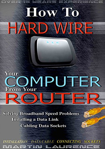 Socket Wire (How to Hard-Wire Your Computer From Your Router: Solving Broadband Speed Problems, Installing a Data Link, Cabling Data Sockets (1 Book 6) (English Edition))