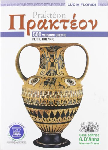 Praktéon. 500 versioni greche per il triennio. Per il Liceo classico. Con espansione online