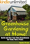"""Greenhouse Gardening at Home! """"Build..."""
