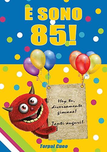 Auguri Di Buon Compleanno 85 Anni.E Sono 85 Un Libro Come Biglietto Di Auguri Per Il Compleanno Puoi Scrivere Dediche Frasi E Utilizzarlo Come Agenda Idea Regalo Divertente Invece
