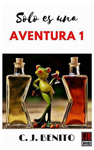 Solo es una aventura 1 por C. J. Benito