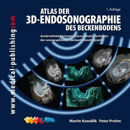 Atlas der 3 D -Endosonographie des Beckenbodens von Martin Kowallik (1. Dezember 2011) Spiralbindung
