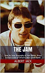 The Jam: Song by Song Biography of Paul Weller, Bruce Foxton & One Of Britain's Best Loved Bands