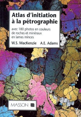 Atlas d'initiation à la pétrographie : Avec 180 photos en couleurs de roches et minéraux en lames minces