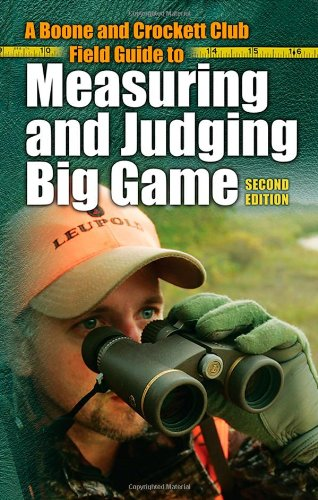A Boone and Crockett Club Field Guide to Measuring and Judging Big Game -