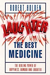 Laughter the Best Medicine: The Healing Power of Happiness, Humour and Laughter by Robert Holden (1998-11-16)