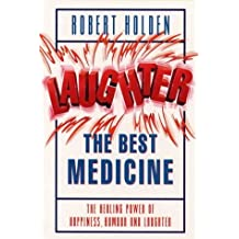 Laughter The Best Medicine: The Healing Powers of Happiness, Humour and Joy by Robert Holden (1999-03-25)