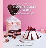 Biscuits Roses de Reims, les 30 recettes culte