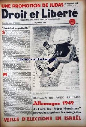 DROIT ET LIBERTE [No 20] du 15/01/1949 - UNE PROMOTION DE JUDAS - J.A. BASS - INCIDENT REGRETABLE - M. VILNER - M. BAHEL - RENCONTRE AVEC LUKACS - ALLEMAGNE 1949- AU CAIRE - LES FRERES MUSULMANS ONT VOULU SUPPRIMER LES ENSEIGNES - VEILLE D'ELECTION EN ISRAEL.