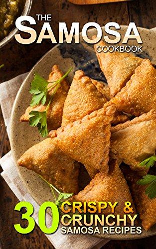 The Samosa Cookbook: 30 Crispy and Crunchy Samosa Recipes (English Edition)