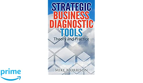 Strategic Business Diagnostic Tools - Theory and Practice