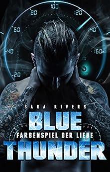 BLUE THUNDER: Farbenspiel der Liebe: By Sara Rivers von [Stankewitz, Sarah]