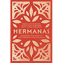 Hermanas: Deepening Our Identity and Growing Our Influence (English Edition)