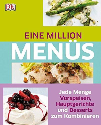 Eine Million Menüs: Vorspeisen, Hauptgerichte und Desserts zum Kombinieren
