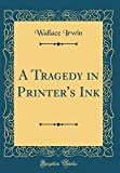 A Tragedy in Printer's Ink (Classic Reprint)