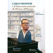 Antologia Vieusseux N. 37-38-39 (Gennaio-Dicembre 2007): Carlo Prosperi E Il Novecento Musicale Da Firenze All'europa
